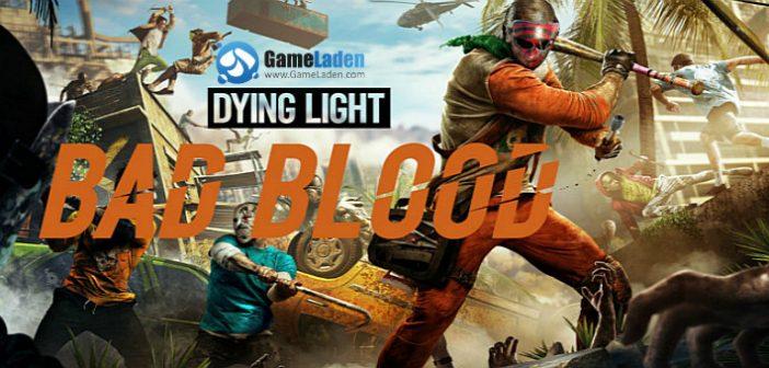 Dying Light: Bad Blood – Nahtlose Integration von PVP und PVE